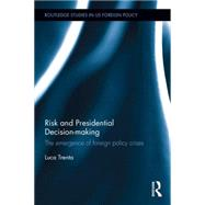 Risk and Presidential Decision-making: The Emergence of Foreign Policy Crises by Luca,Trenta, 9781138854246