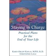 Staying in Charge: Practical Plans for the End of Your Life by Karen Orloff Kaplan; Christopher Lukas, 9780471274247