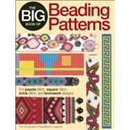 The Big Book of Beading Patterns For Peyote Stitch, Square Stitch, Brick Stitch, and Loomwork Designs by Bead&Button Magazine, Editors of, 9780871164247