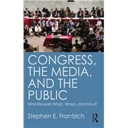 Congress, the Media, and the Public: Who Reveals What, When, and How? by Frantzich; Stephen, 9781612054247