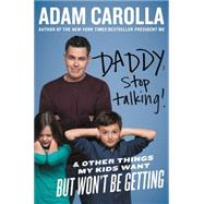 Daddy, Stop Talking!: And Other Things My Kids Want but Won't Be Getting by Carolla, Adam, 9780062394248