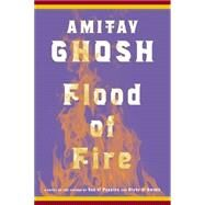 Flood of Fire A Novel by Ghosh, Amitav, 9780374174248