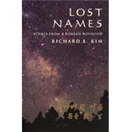Lost Names: Scenes from a Korean Boyhood by Kim, Richard E., 9780520214248