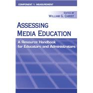 Assessing Media Education: A Resource Handbook for Educators and Administrators: Component 1: Measurement by Christ; William, 9781138834248