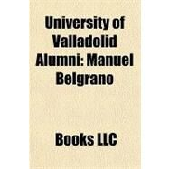 University of Valladolid Alumni : Manuel Belgrano by , 9781157024248