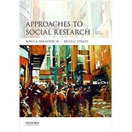 APPROACHES TO SOCIAL RESEARCH by Singleton, Royce A.; Straits, Bruce C., 9780190614249