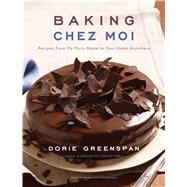 Baking Chez Moi: Recipes from My Paris Home to Your Home Anywhere by Greenspan, Dorie, 9780547724249