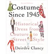 Costume Since 1945 Historical Dress from Couture to Street Style by Clancy, Deirdre, 9781472524249