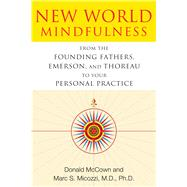 New World Mindfulness: From the Founding Fathers, Emerson, and Thoreau to Your Personal Practice by Mccown, Donald; Micozzi, Marc S., 9781594774249