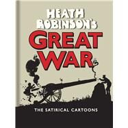 Heath Robinson's Great War: The Satirical Cartoons by Bodleian Library; Beare, Geoffrey, 9781851244249