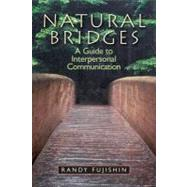 Natural Bridges: A Guide to Interpersonal Communication by Fujishin,Randy, 9780205824250