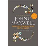 Everyone Communicates, Few Connect : What the Most Effective People Do Differently by Maxwell, John, 9780785214250