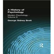 A History of Psychology: Modern Psychology    Volume III by Brett, George Sidney, 9781138884250