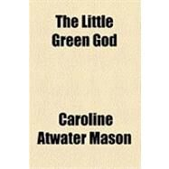 The Little Green God by Mason, Caroline Atwater, 9781154484250