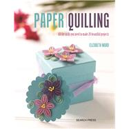 Paper Quilling All the skills you need to make 20 beautiful projects by Moad, Elizabeth, 9781782214250