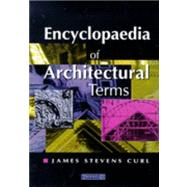 Encyclopaedia of Architectural Terms by Curl,James, 9781873394250