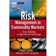 Risk Management in Commodity Markets : From Shipping to Agriculturals and Energy by Geman, Helyette, 9780470694251