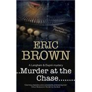 Murder at the Chase by Brown, Eric, 9780727884251