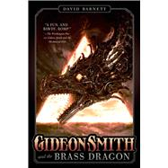 Gideon Smith and the Brass Dragon by Barnett, David, 9780765334251