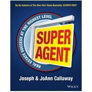 The Clients First Agent Guides Real Estate Success At The Highest Level by Callaway, Joseph; Callaway, Joann, 9781118834251
