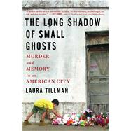 The Long Shadow of Small Ghosts by Tillman, Laura, 9781501104251