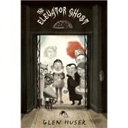 The Elevator Ghost by Huser, Glen, 9781554984251