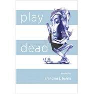 Play Dead by Harris, Francine J., 9781938584251