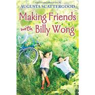 Making Friends With Billy Wong by Scattergood, Augusta, 9780545924252