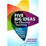 Five Big Ideas for Effective Teaching: Connecting Mind, Brain, and Education Research to Classroom Practice by Wilson, Donna; Conyers, Marcus; Calfee, Robert, 9780807754252