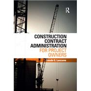 Construction Contract Administration for Project Owners by Lancome; Claude G., 9781138244252