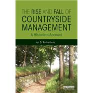 The Rise and Fall of Countryside Management: A Historical Account by Rotherham; Ian D., 9780415844253