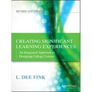 Creating Significant Learning Experiences An Integrated Approach to Designing College Courses by Fink, L. Dee, 9781118124253