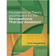 Foundations of Theory and Practice for the Occupational Therapy Assistant by Wagenfeld, Amy, 9781496314253