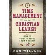 Time Management for the Christian Leader: Or How to Squeeze Blood from a Turnip by Willard, Ken; Schreiner, Mike, 9781630884253