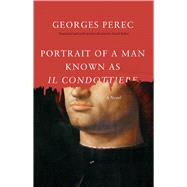 Portrait of a Man Known As Il Condottiere by Perec, Georges; Bellos, David, 9780226054254