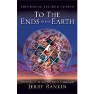 To the Ends of the Earth : Churches Fulfilling the Great Commission by Rankin, Jerry, 9780805444254