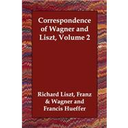 Correspondence of Wagner and Liszt Volum by Liszt, Franz; Wagner, Richard; Hueffer, Francis, 9781406814255