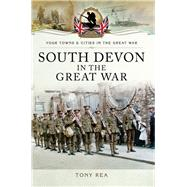 South Devon in the Great War by Rea, Tony, 9781473834255