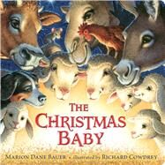 The Christmas Baby by Bauer, Marion  Dane; Cowdrey, Richard, 9781481444255
