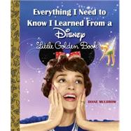 Everything I Need to Know I Learned from a Disney Little Golden Book by Muldrow, Diane, 9780736434256