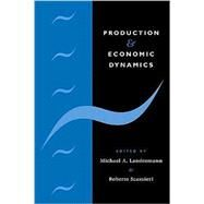 Production and Economic Dynamics by Edited by Michael A. Landesmann , Roberto Scazzieri, 9780521114257