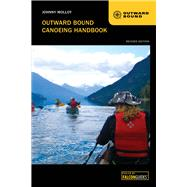 Outward Bound Canoeing Handbook, Revised Edition by Molloy, Johnny, 9780762784257