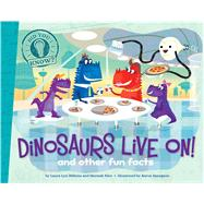 Dinosaurs Live On! and other fun facts by DiSiena, Laura Lyn; Eliot, Hannah; Spurgeon, Aaron, 9781481424257