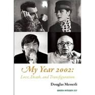 My Year 2002: Love, Death, and Transfiguration: Readings, Events, Memories by Messerli, Douglas, 9781557134257