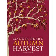 Maggie Beer's Autumn Harvest Recipes by Beer, Maggie, 9781921384257
