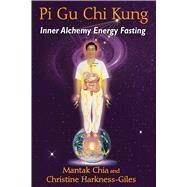 Pi Gu Chi Kung by Chia, Mantak; Harkness-giles, Christine, 9781620554258