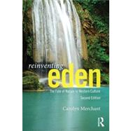 Reinventing Eden: The Fate of Nature in Western Culture by Merchant; Carolyn, 9780415644259