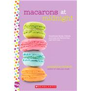 Macarons at Midnight: A Wish Novel by Nelson, Suzanne, 9780545884259