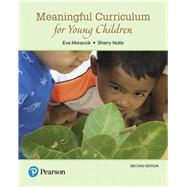 Meaningful Curriculum for Young Children by Moravcik, Eva; Nolte, Sherry, 9780134444260