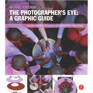 The Photographer's Eye: Graphic Guide: Composition and Design for Better Digital Photos by Freeman; Michael, 9780240824260